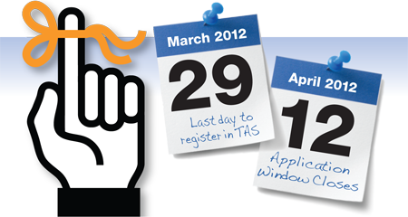 Important Dates: Last day to register in TAS is 29 March 2012; Application Window Closes on 23 April 2012